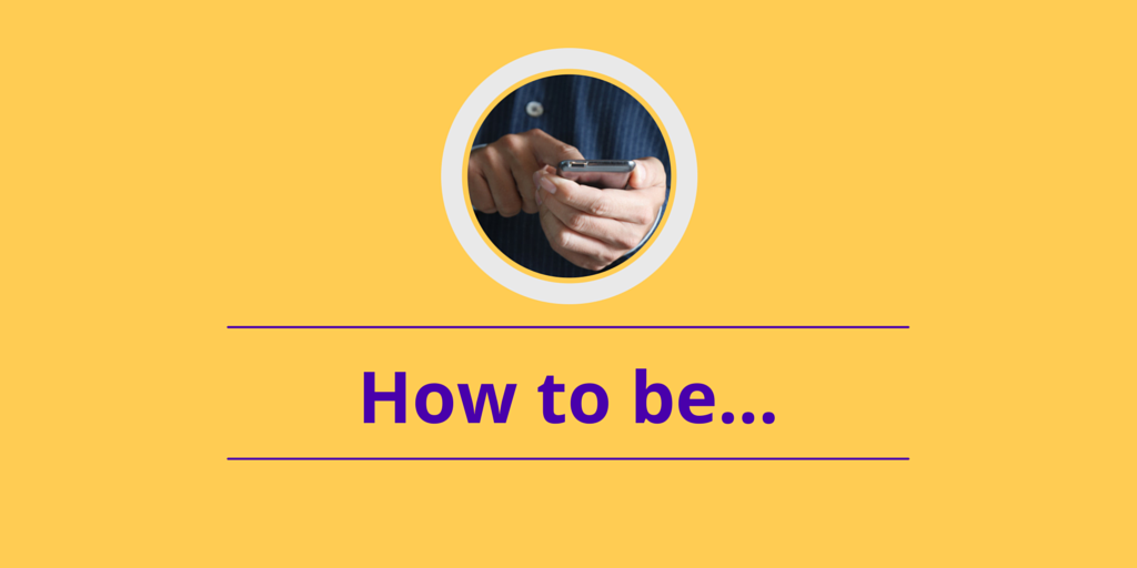 How To Be…